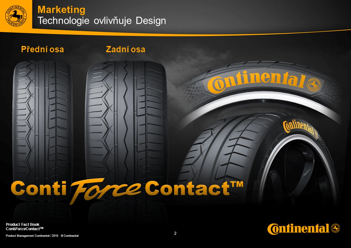 2 2 Product Management Continental / 2010 © Continental Product Fact Book ContiForceContact TM Marketing Technologie ovlivňuje Design Zadní osaPřední