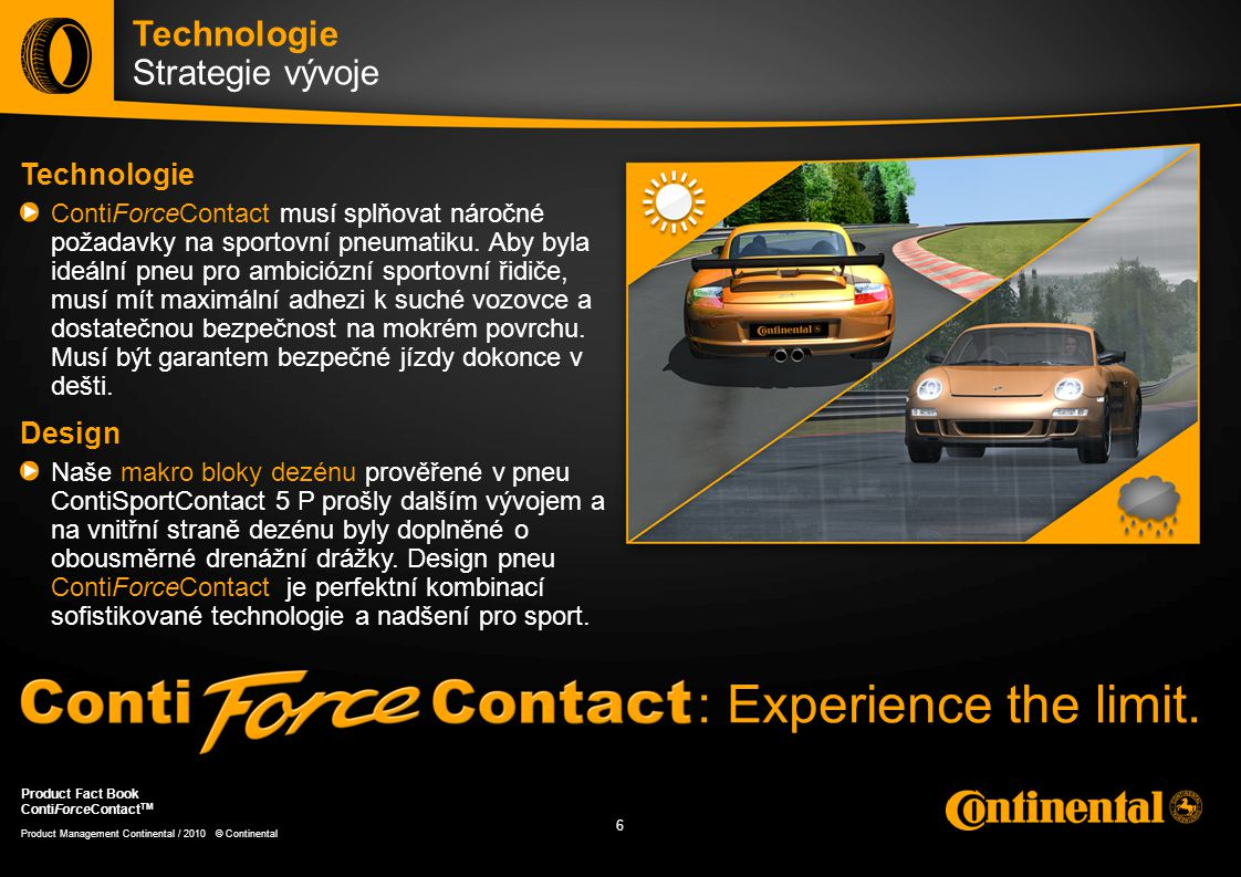 7 7 Product Management Continental / 2010 © Continental Product Fact Book ContiForceContact TM Technologie ContiSportContact 5 P vs.