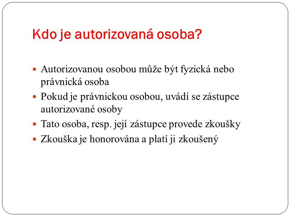 Kdo je autorizovaná osoba? Autorizovanou osobou může být fyzická nebo právnická osoba Pokud je právnickou osobou, uvádí se zástupce autorizované osoby