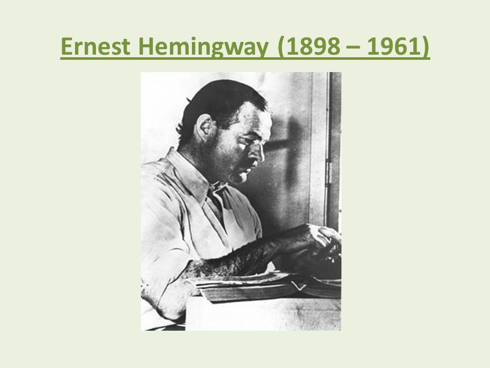 Ernest Hemingway (1898 – 1961)