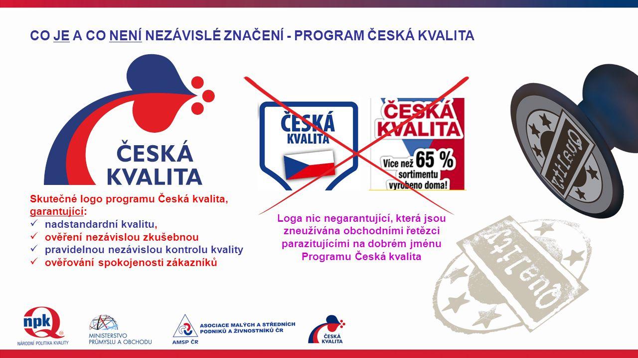 CO JE A CO NENÍ NEZÁVISLÉ ZNAČENÍ - PROGRAM ČESKÁ KVALITA Skutečné logo programu Česká kvalita, garantující: nadstandardní kvalitu, ověření nezávislou zkušebnou pravidelnou nezávislou kontrolu kvality ověřování spokojenosti zákazníků Loga nic negarantující, která jsou zneužívána obchodními řetězci parazitujícími na dobrém jménu Programu Česká kvalita