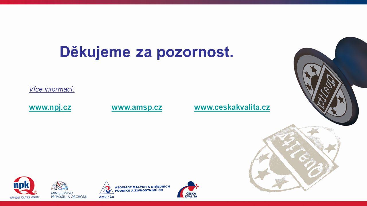 Děkujeme za pozornost. www.npj.czwww.amsp.czwww.ceskakvalita.cz Více informací:
