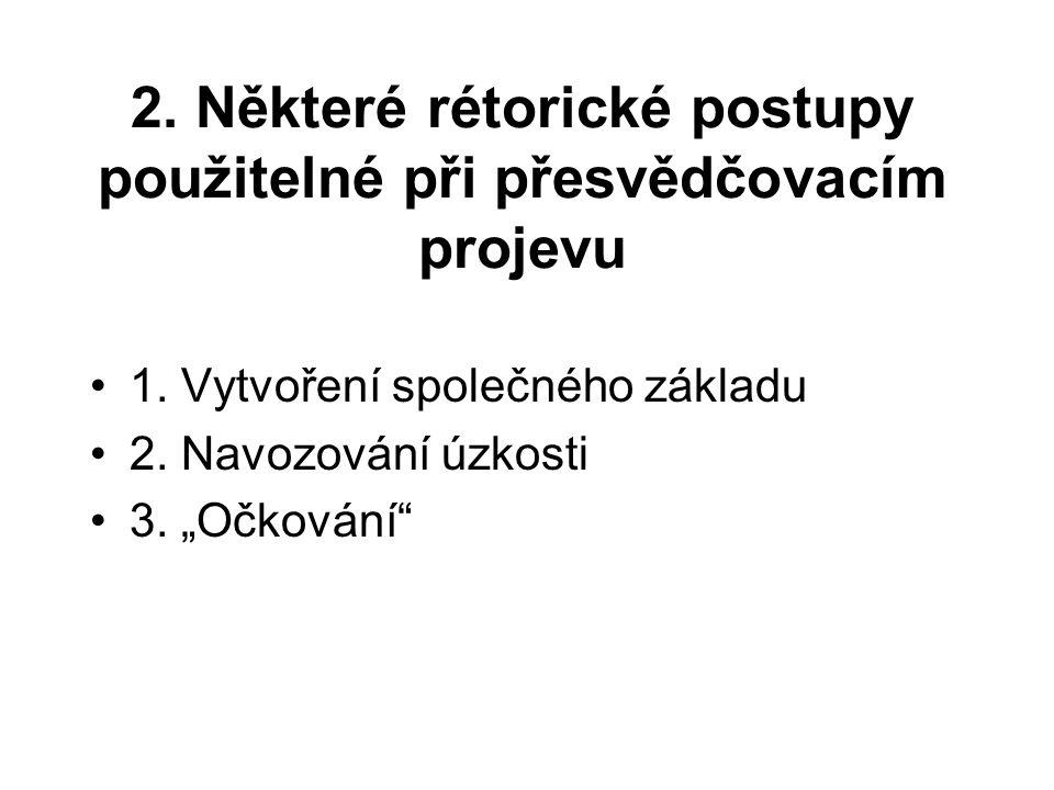 """2. Některé rétorické postupy použitelné při přesvědčovacím projevu 1. Vytvoření společného základu 2. Navozování úzkosti 3. """"Očkování"""""""