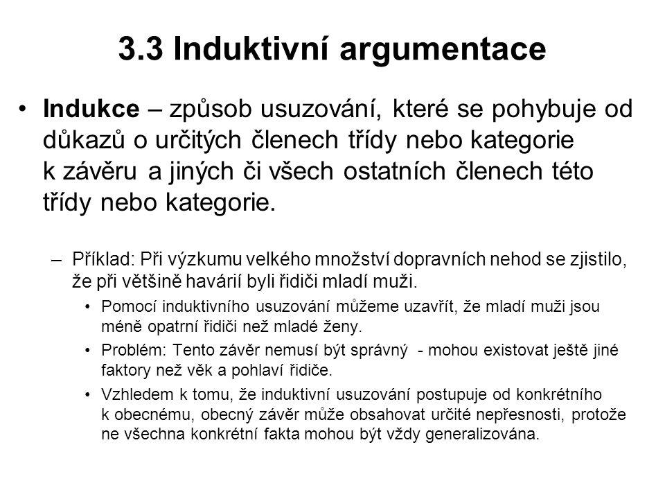 3.3 Induktivní argumentace Indukce – způsob usuzování, které se pohybuje od důkazů o určitých členech třídy nebo kategorie k závěru a jiných či všech