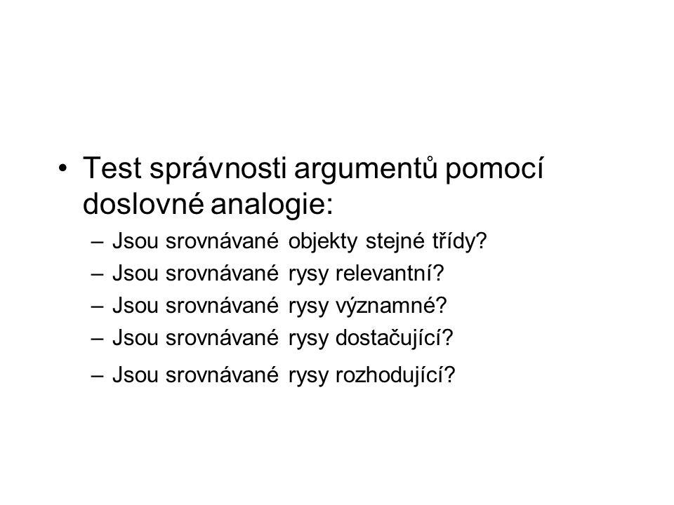 Test správnosti argumentů pomocí doslovné analogie: –Jsou srovnávané objekty stejné třídy? –Jsou srovnávané rysy relevantní? –Jsou srovnávané rysy výz