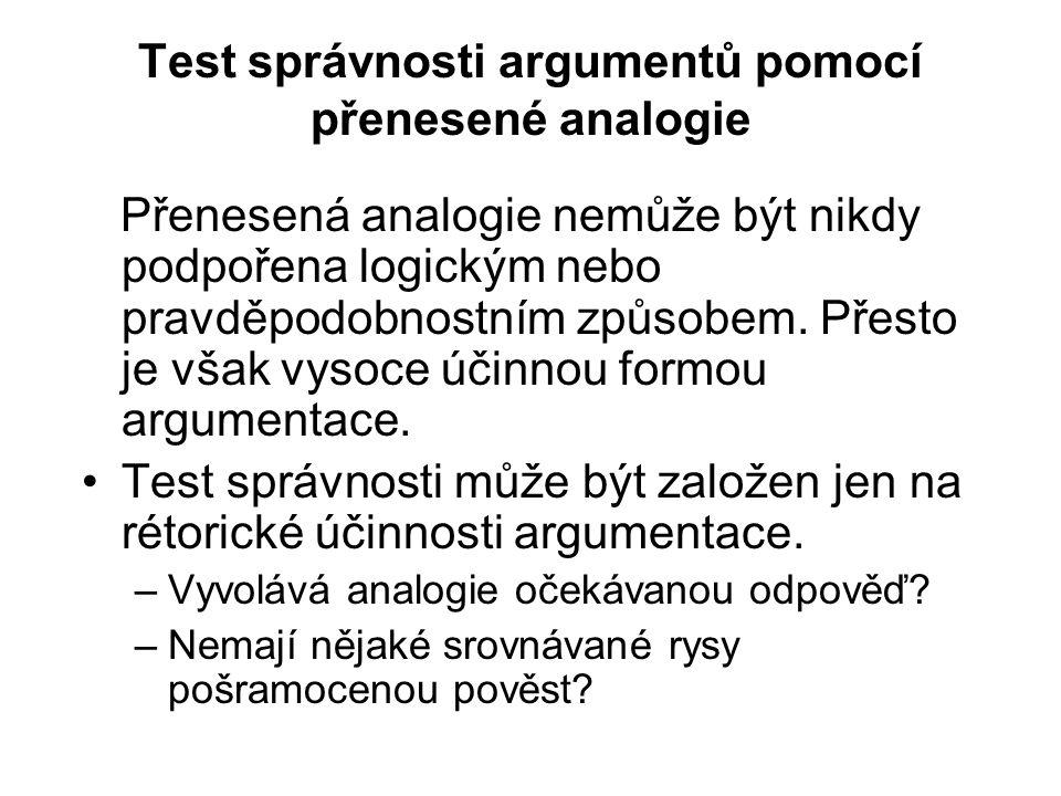 Test správnosti argumentů pomocí přenesené analogie Přenesená analogie nemůže být nikdy podpořena logickým nebo pravděpodobnostním způsobem. Přesto je
