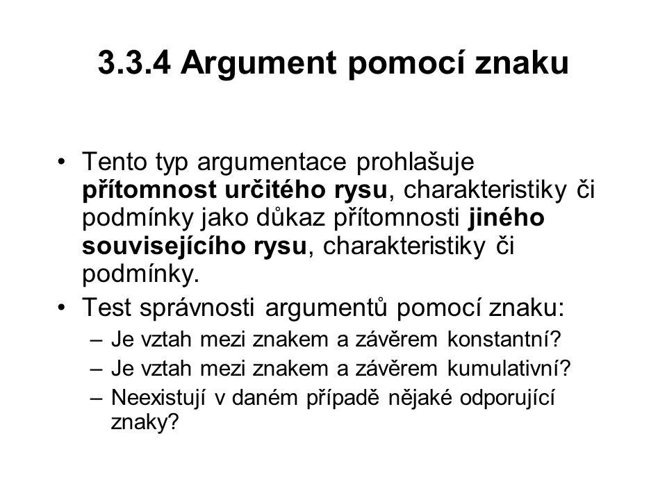 3.3.4 Argument pomocí znaku Tento typ argumentace prohlašuje přítomnost určitého rysu, charakteristiky či podmínky jako důkaz přítomnosti jiného souvi