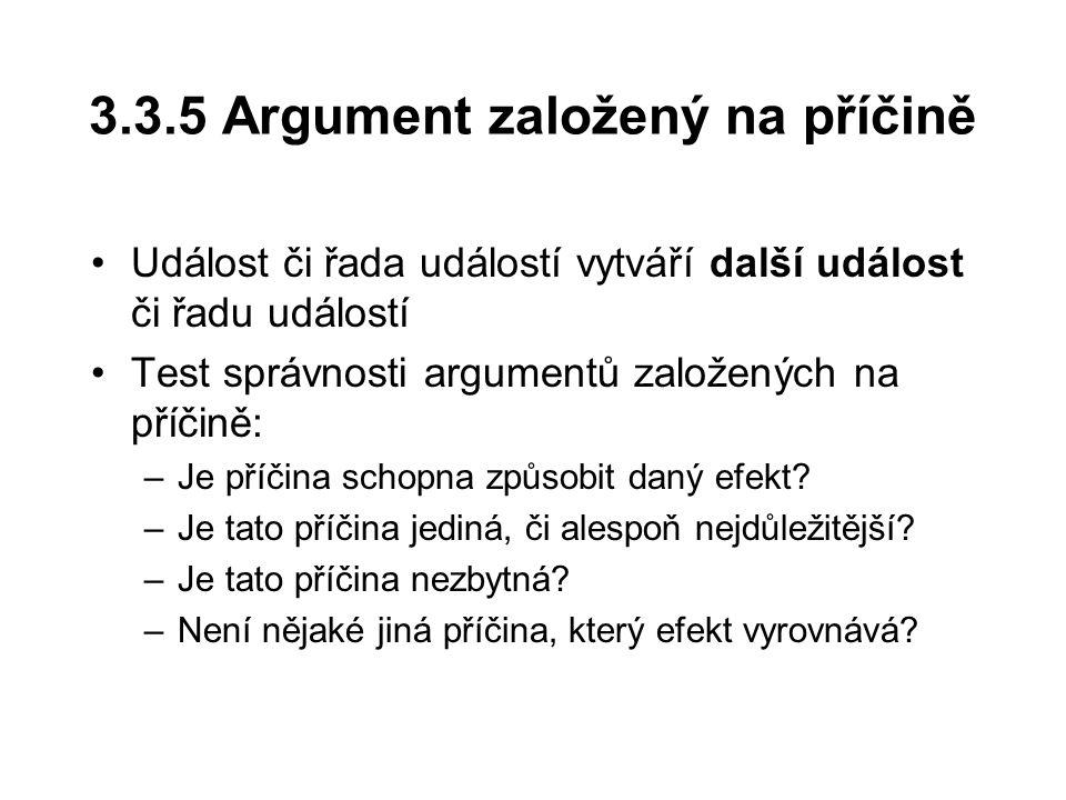3.3.5 Argument založený na příčině Událost či řada událostí vytváří další událost či řadu událostí Test správnosti argumentů založených na příčině: –J