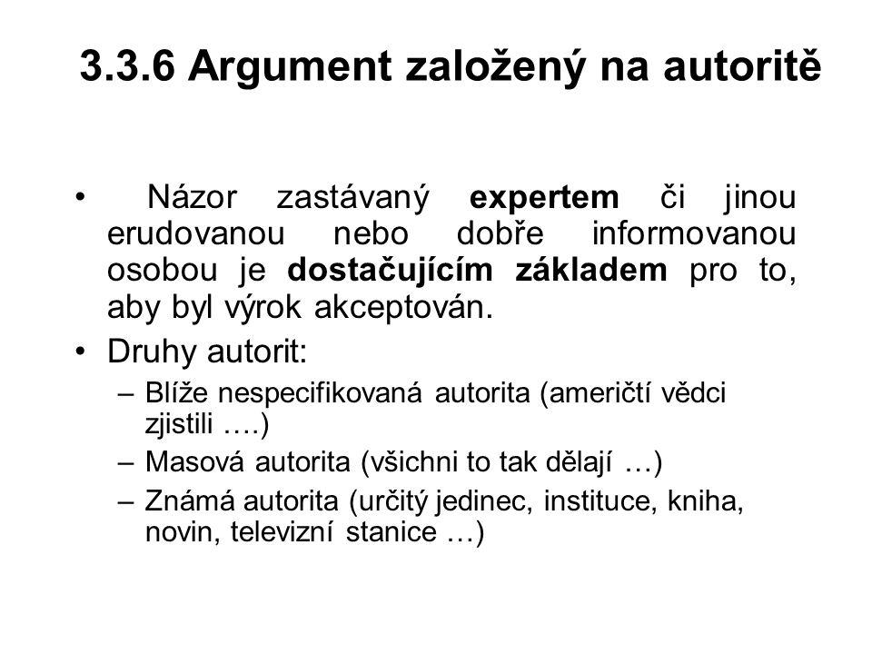 3.3.6 Argument založený na autoritě Názor zastávaný expertem či jinou erudovanou nebo dobře informovanou osobou je dostačujícím základem pro to, aby b