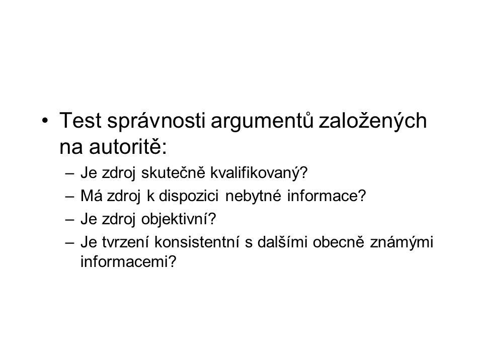 Test správnosti argumentů založených na autoritě: –Je zdroj skutečně kvalifikovaný? –Má zdroj k dispozici nebytné informace? –Je zdroj objektivní? –Je