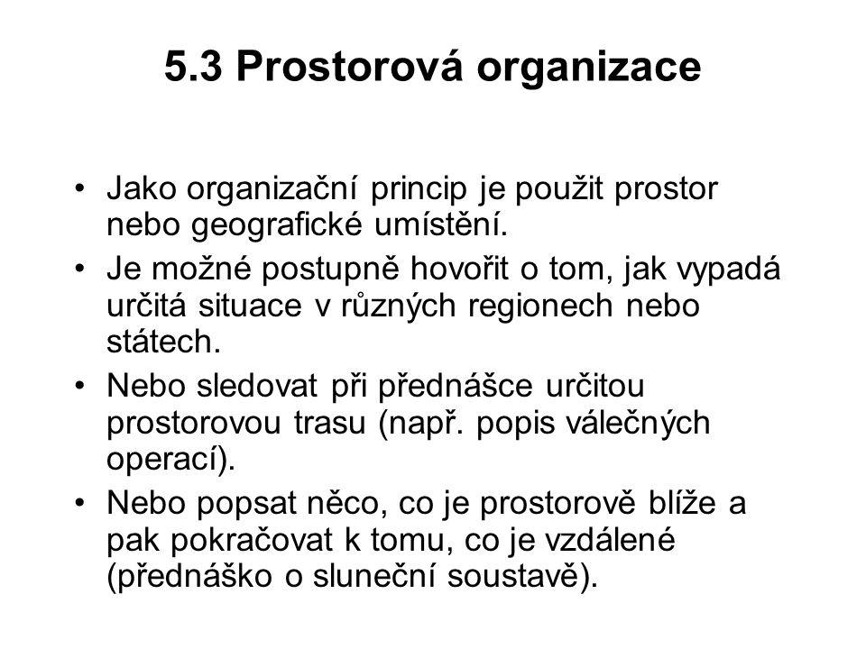 5.3 Prostorová organizace Jako organizační princip je použit prostor nebo geografické umístění. Je možné postupně hovořit o tom, jak vypadá určitá sit