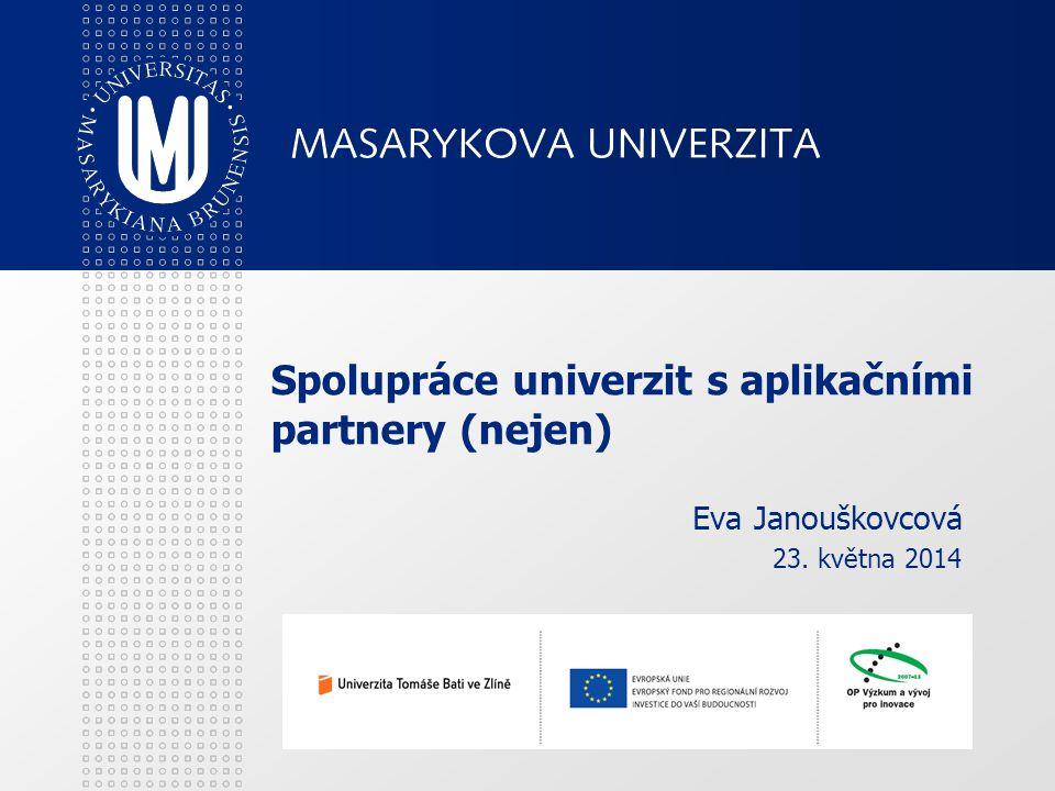 Spolupráce univerzit s aplikačními partnery (nejen) Eva Janouškovcová 23. května 2014