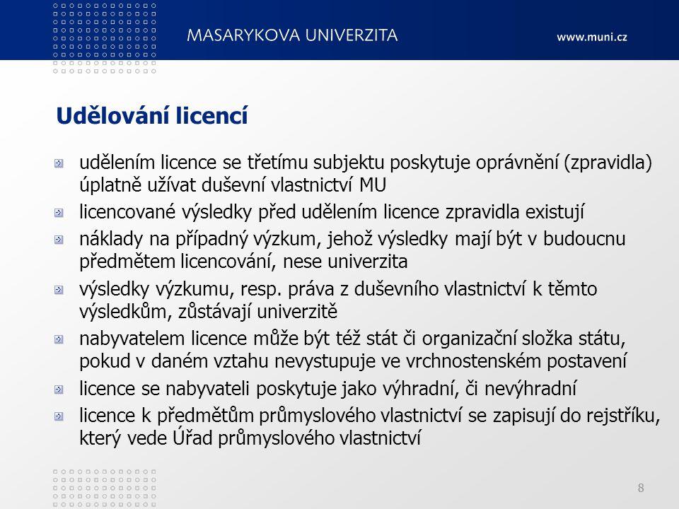 88 Udělování licencí udělením licence se třetímu subjektu poskytuje oprávnění (zpravidla) úplatně užívat duševní vlastnictví MU licencované výsledky před udělením licence zpravidla existují náklady na případný výzkum, jehož výsledky mají být v budoucnu předmětem licencování, nese univerzita výsledky výzkumu, resp.
