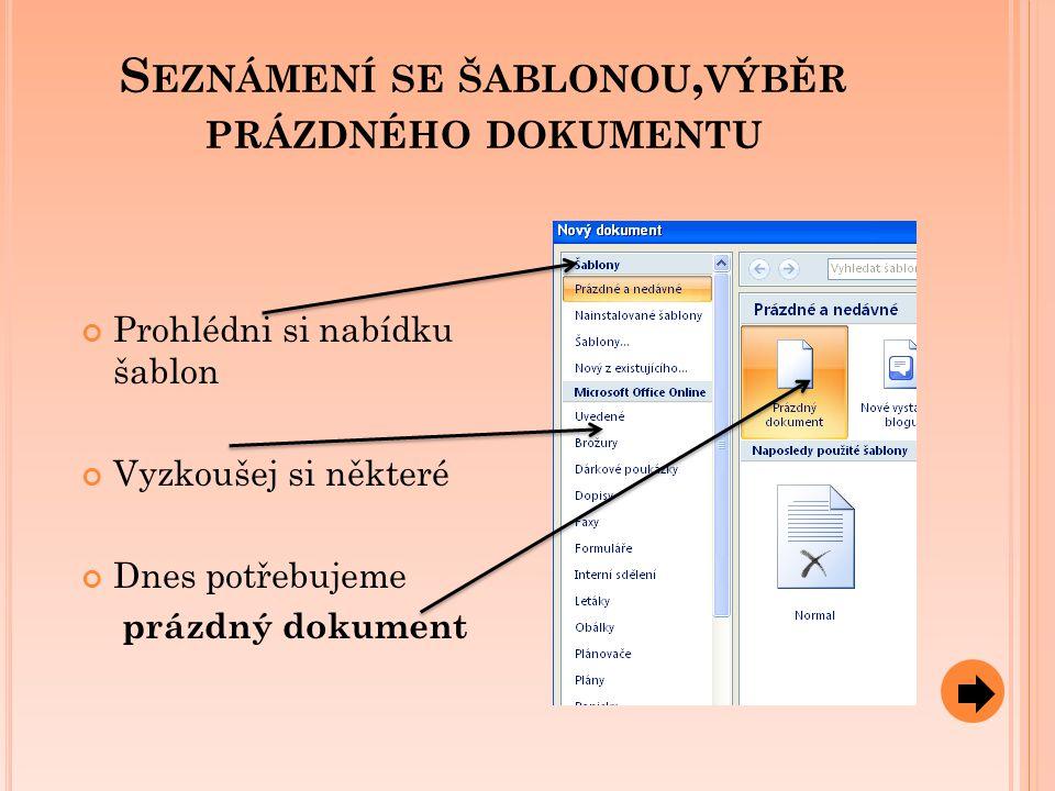 S EZNÁMENÍ SE ŠABLONOU, VÝBĚR PRÁZDNÉHO DOKUMENTU Prohlédni si nabídku šablon Vyzkoušej si některé Dnes potřebujeme prázdný dokument