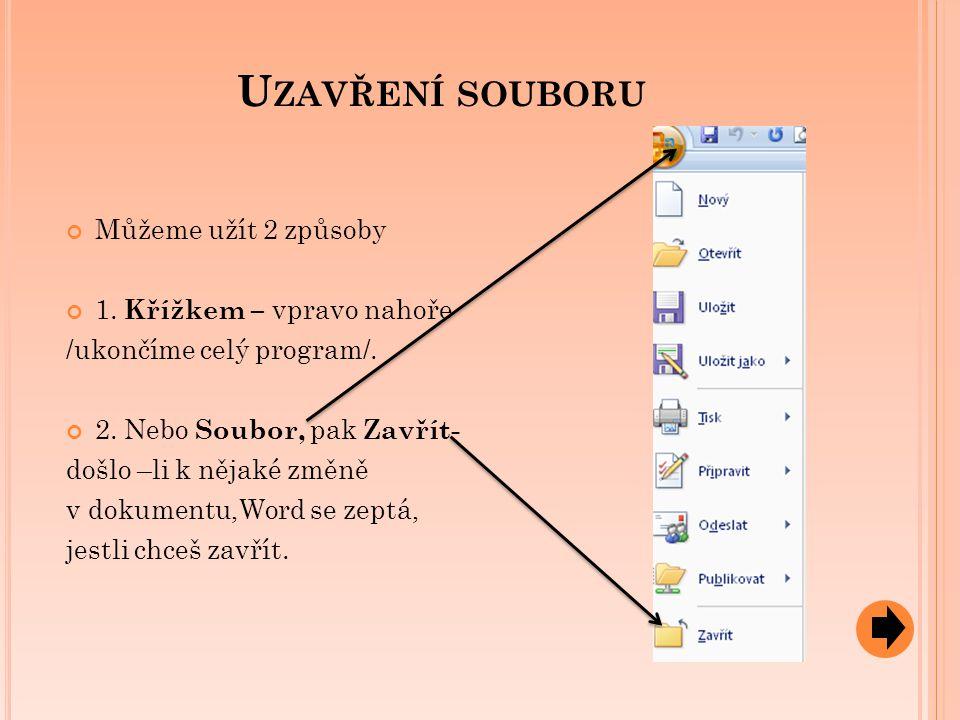 U ZAVŘENÍ SOUBORU Můžeme užít 2 způsoby 1.Křížkem – vpravo nahoře /ukončíme celý program/.