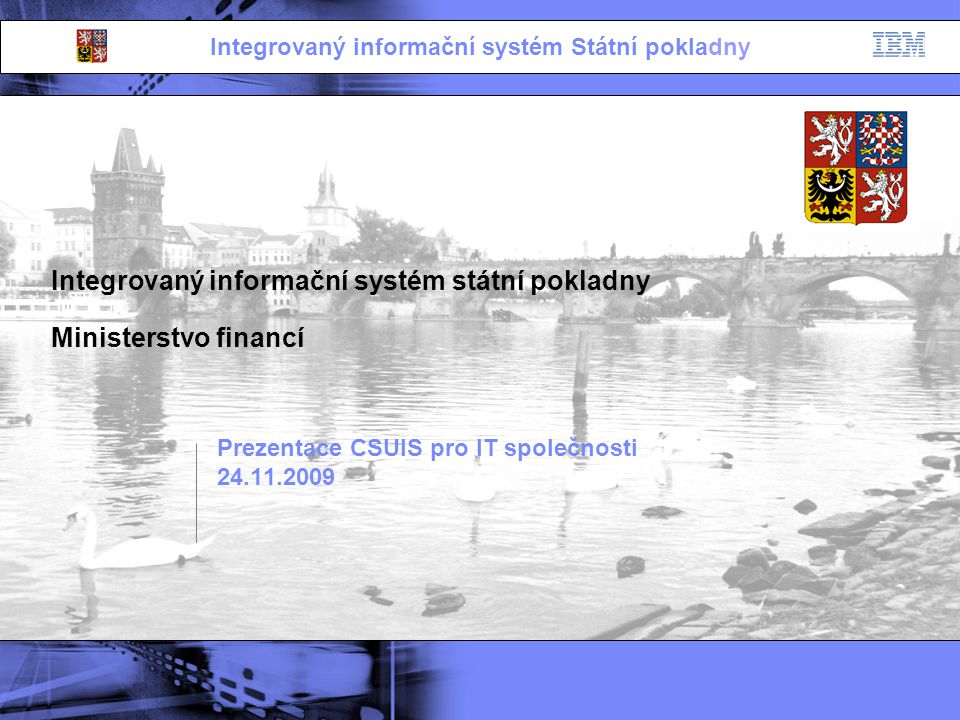 Integrovaný informační systém Státní pokladny Integrovaný informační systém státní pokladny Ministerstvo financí Agenda workshopu - 24.11.2009 Libor Mrázek