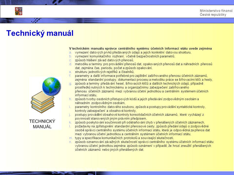 Integrovaný informační systém Státní pokladny Ministerstvo financí České republiky Technický manuál V technickém manuálu správce centrálního systému ú