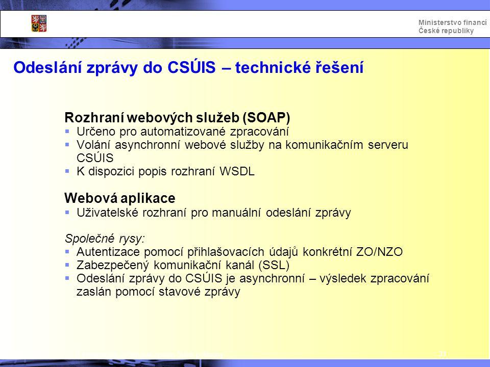 Integrovaný informační systém Státní pokladny Ministerstvo financí České republiky Odeslání zprávy do CSÚIS – technické řešení 33 Rozhraní webových sl
