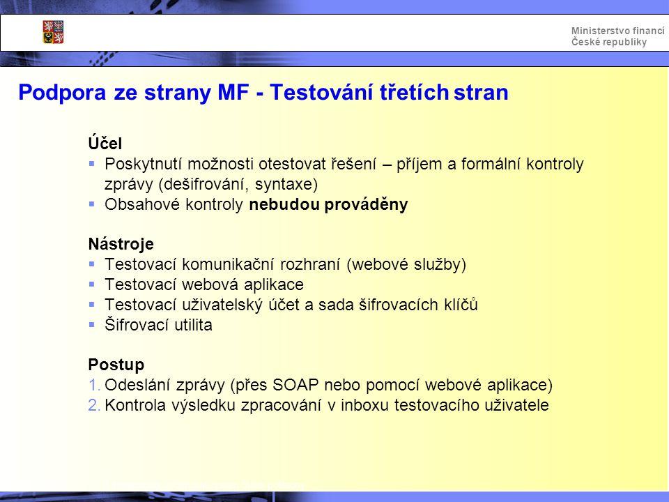 Integrovaný informační systém Státní pokladny Ministerstvo financí České republiky Podpora ze strany MF - Testování třetích stran Účel  Poskytnutí mo