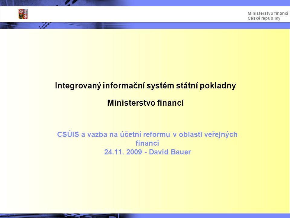 Integrovaný informační systém Státní pokladny Ministerstvo financí České republiky Správce CSÚIS - pokračování  Náhradní přenosová cesta (§ 7)  Kontroly (§ 13)  Formální a obsahové  Zveřejnění v TM  Zabezpečení účetních záznamů (§ 14)  Jedná se o metodiku a postupy pro předání dat ve tvaru, který zabezpečuje jejich neměnnost a adresnost.