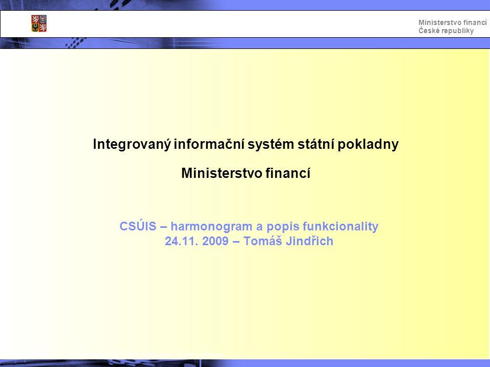 Integrovaný informační systém Státní pokladny Ministerstvo financí České republiky Integrovaný informační systém státní pokladny Ministerstvo financí Předávání zpráv do CSÚIS 24.11.