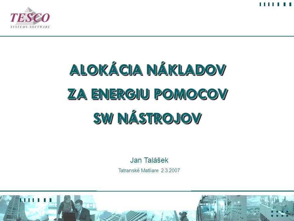 Konference VYKUROVANIE 2007 2. 3. 2007 - Tatranské Matliare ALOKÁCIA NÁKLADOV ZA ENERGIU POMOCOV SW NÁSTROJOV Jan Talášek Tatranské Matliare 2.3.2007