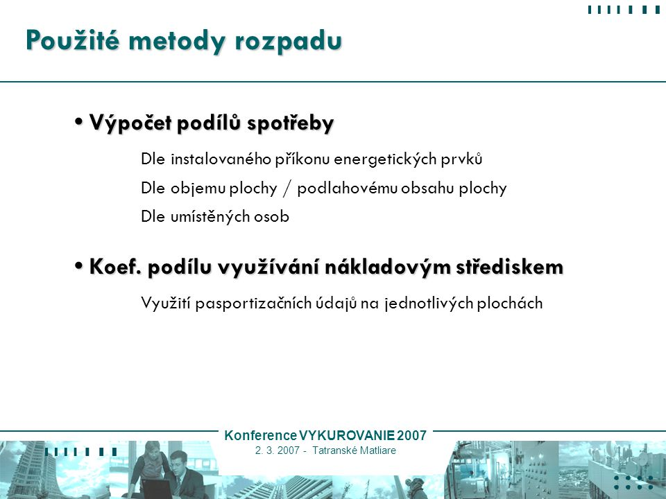 Konference VYKUROVANIE 2007 2. 3. 2007 - Tatranské Matliare Použité metody rozpadu Výpočet podílů spotřeby Výpočet podílů spotřeby Dle instalovaného p