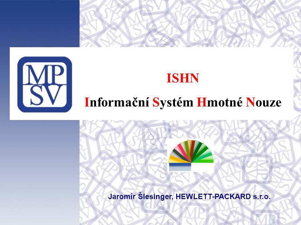 ISHN Informační Systém Hmotné Nouze Jaromír Šlesinger, HEWLETT-PACKARD s.r.o.