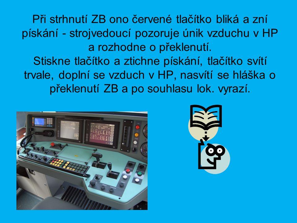 Při strhnutí ZB ono červené tlačítko bliká a zní pískání - strojvedoucí pozoruje únik vzduchu v HP a rozhodne o překlenutí. Stiskne tlačítko a ztichne
