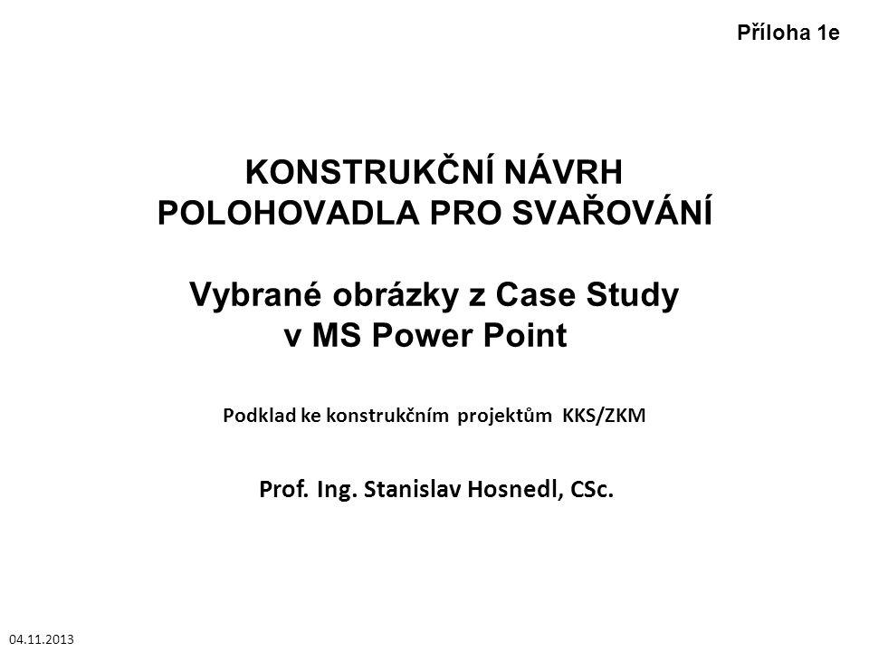 KONSTRUKČNÍ NÁVRH POLOHOVADLA PRO SVAŘOVÁNÍ Vybrané obrázky z Case Study v MS Power Point Prof. Ing. Stanislav Hosnedl, CSc. Podklad ke konstrukčním p