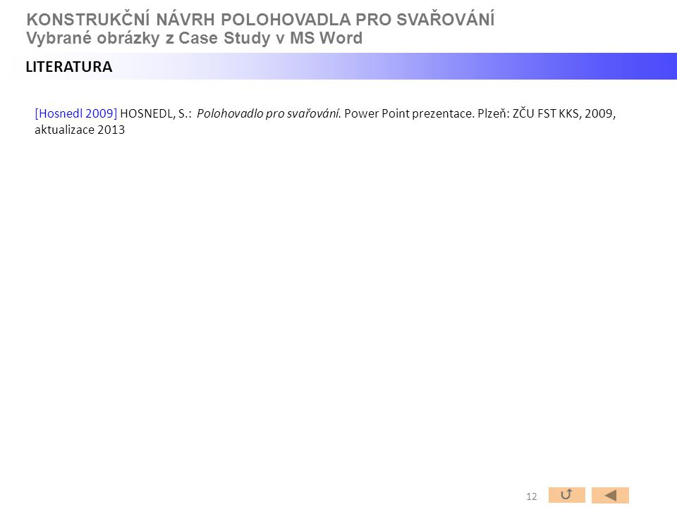 [Hosnedl 2009] HOSNEDL, S.: Polohovadlo pro svařování. Power Point prezentace. Plzeň: ZČU FST KKS, 2009, aktualizace 2013 12  KONSTRUKČNÍ NÁVRH POLOH