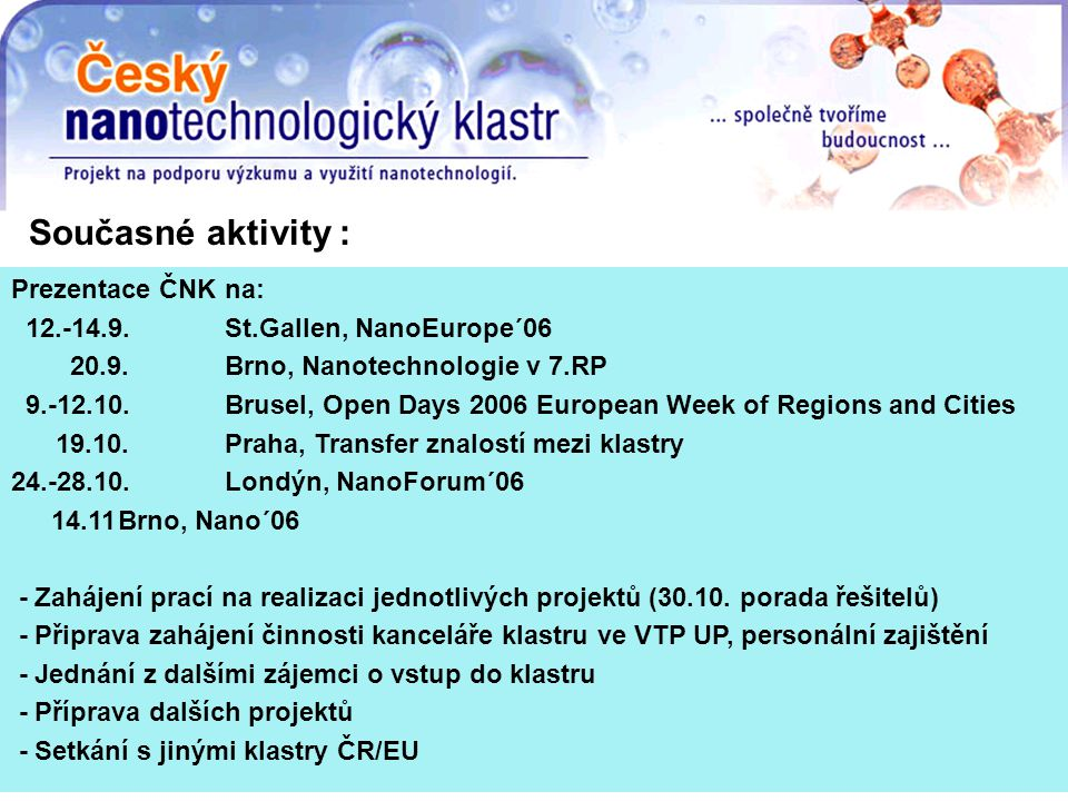 Prezentace ČNK na: 12.-14.9.St.Gallen, NanoEurope´06 20.9.Brno, Nanotechnologie v 7.RP 9.-12.10.Brusel, Open Days 2006 European Week of Regions and Ci