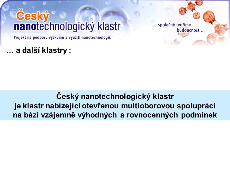 Český nanotechnologický klastr je klastr nabízející otevřenou multioborovou spolupráci na bázi vzájemně výhodných a rovnocenných podmínek … a další klastry :