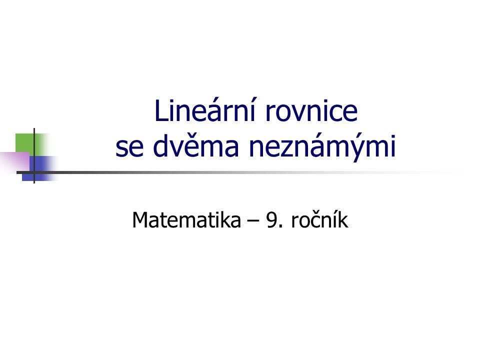 Lineární rovnice se dvěma neznámými Rovnice ax + by = c, kde a, b, c náleží množině reálných čísel, se nazývá lineární rovnice se dvěma neznámými x, y.