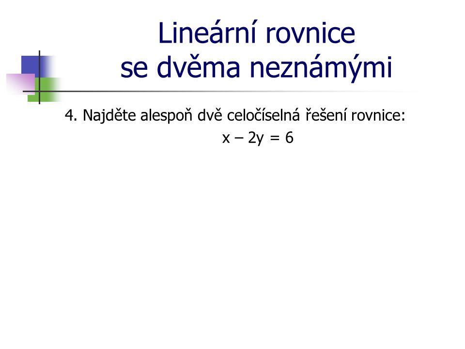 Lineární rovnice se dvěma neznámými 4. Najděte alespoň dvě celočíselná řešení rovnice: x – 2y = 6