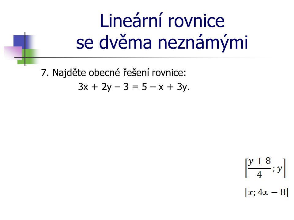Lineární rovnice se dvěma neznámými 7. Najděte obecné řešení rovnice: 3x + 2y – 3 = 5 – x + 3y.