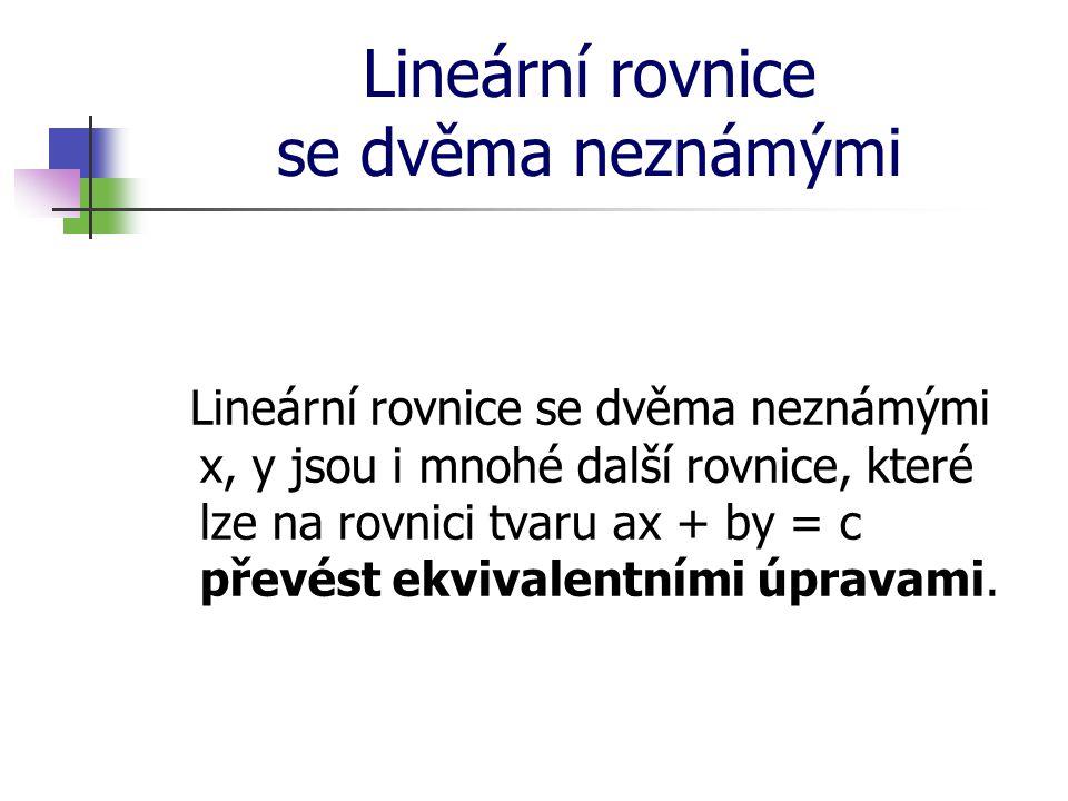 Lineární rovnice se dvěma neznámými Přitom ekvivalentní úpravy pro rovnice se dvěma neznámými jsou stejné jako ekvivalentní úpravy pro rovnice s jednou neznámou.