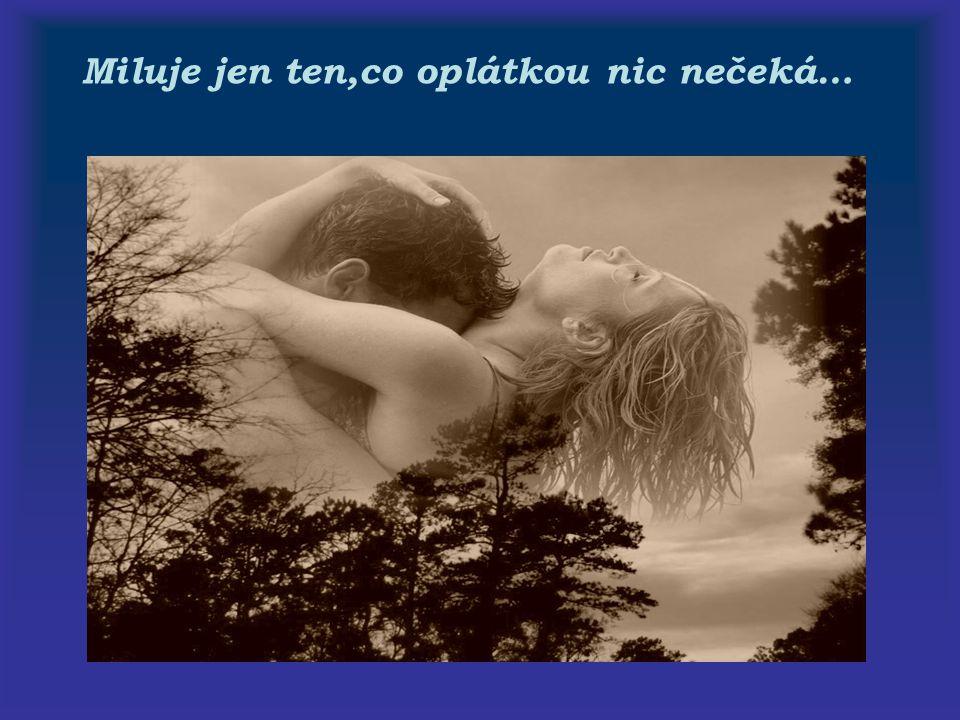 Láska může zavírat oči,ale nesmí být slepou…