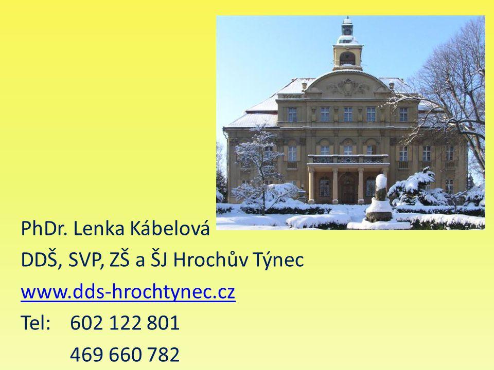 PhDr. Lenka Kábelová DDŠ, SVP, ZŠ a ŠJ Hrochův Týnec www.dds-hrochtynec.cz Tel: 602 122 801 469 660 782