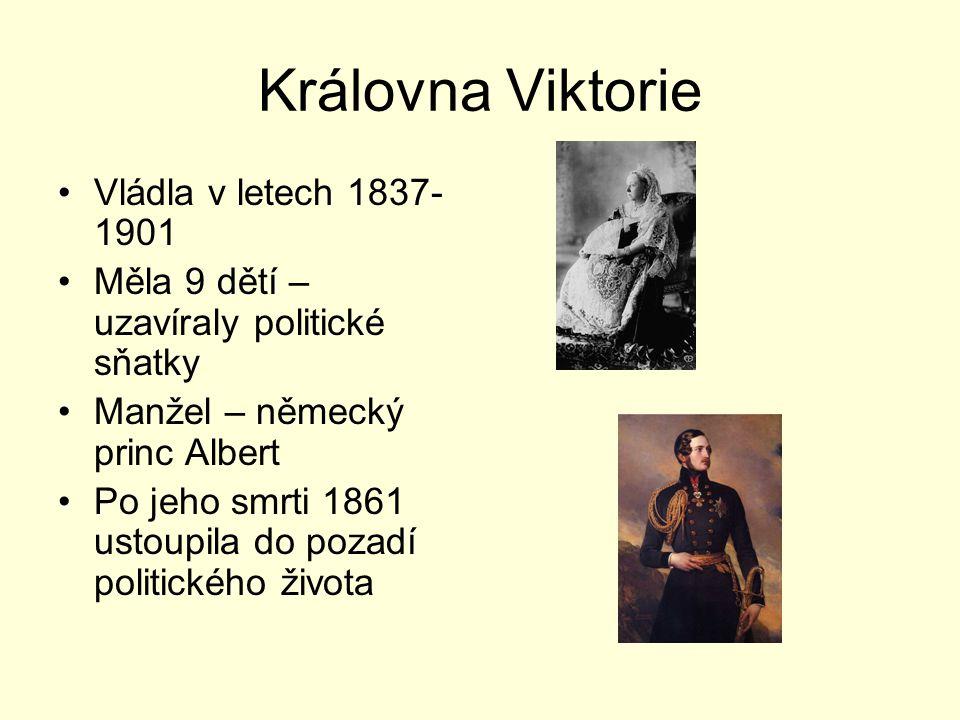 Královna Viktorie Vládla v letech 1837- 1901 Měla 9 dětí – uzavíraly politické sňatky Manžel – německý princ Albert Po jeho smrti 1861 ustoupila do po