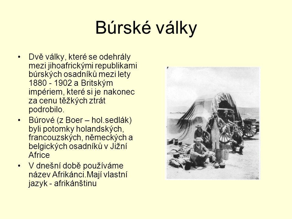 Búrské války Dvě války, které se odehrály mezi jihoafrickými republikami búrských osadníků mezi lety 1880 - 1902 a Britským impériem, které si je nako
