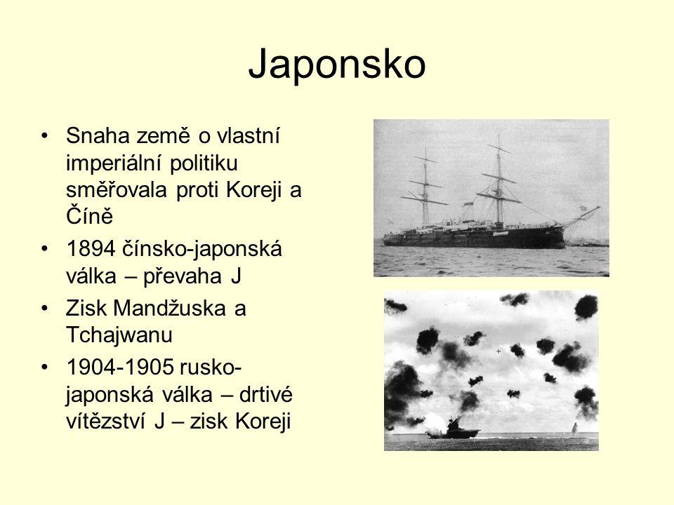 Japonsko Snaha země o vlastní imperiální politiku směřovala proti Koreji a Číně 1894 čínsko-japonská válka – převaha J Zisk Mandžuska a Tchajwanu 1904