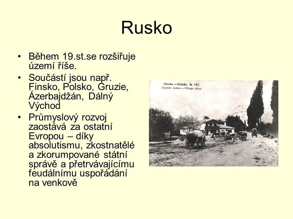 Rusko Během 19.st.se rozšiřuje území říše. Součástí jsou např. Finsko, Polsko, Gruzie, Ázerbajdžán, Dálný Východ Průmyslový rozvoj zaostává za ostatní