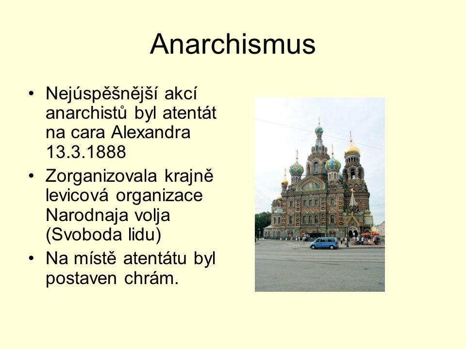 Anarchismus Nejúspěšnější akcí anarchistů byl atentát na cara Alexandra 13.3.1888 Zorganizovala krajně levicová organizace Narodnaja volja (Svoboda li