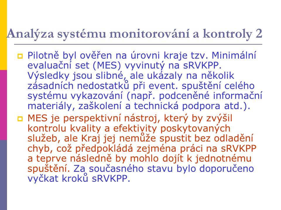 Analýza systému monitorování a kontroly 2  Pilotně byl ověřen na úrovni kraje tzv. Minimální evaluační set (MES) vyvinutý na sRVKPP. Výsledky jsou sl