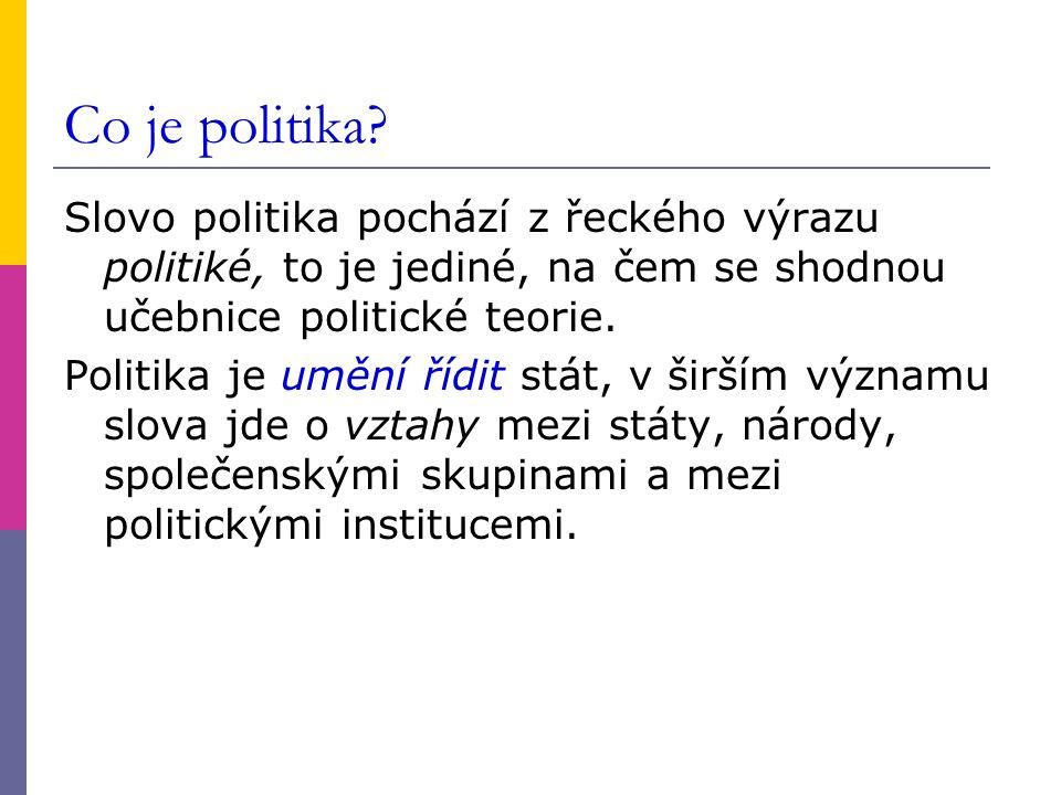 Co je politika? Slovo politika pochází z řeckého výrazu politiké, to je jediné, na čem se shodnou učebnice politické teorie. Politika je umění řídit s