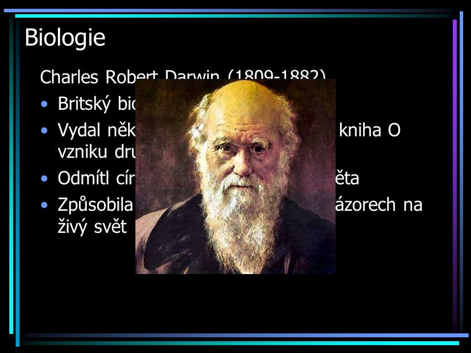 Biologie Charles Robert Darwin (1809-1882) Britský biolog Vydal několik knih,nejvýznamnější kniha O vzniku druhů přírodním výběrem Odmítl církevní uče