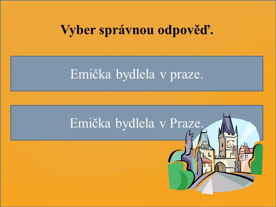 Emička bydlela v praze. Emička bydlela v Praze. Vyber správnou odpověď.