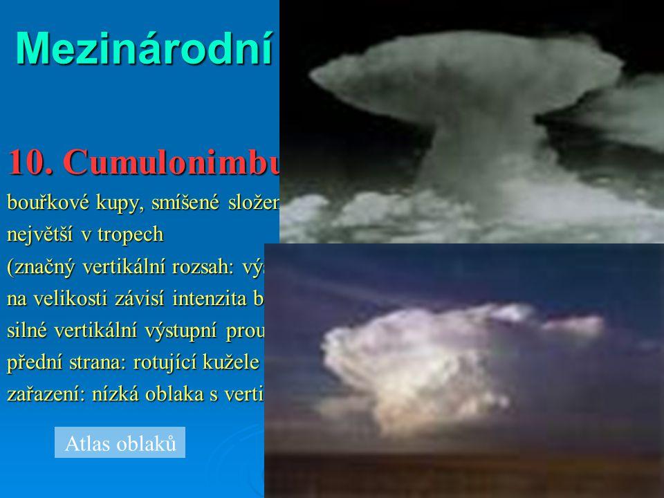 Mezinárodní rozdělení oblaků: 10. Cumulonimbus (Cb) bouřkové kupy, smíšené složení, největší v tropech (značný vertikální rozsah: výška až 20 km) – po