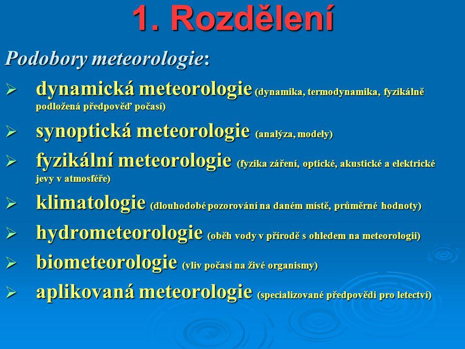 1. Rozdělení Podobory meteorologie:  dynamická meteorologie (dynamika, termodynamika, fyzikálně podložená předpověď počasí)  synoptická meteorologie